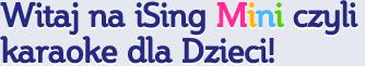 Witaj na iSing Mini czyli karaoke dla Dzieci!