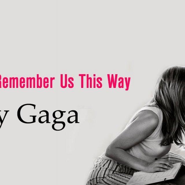 Lady Gaga Always Remember Us This Way: Lady Gaga & Bradley Cooper