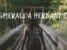 Perfect - PO POLSKU - Esmeralda Hernandez